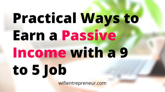 earn a passive income with a 9 to 5 job