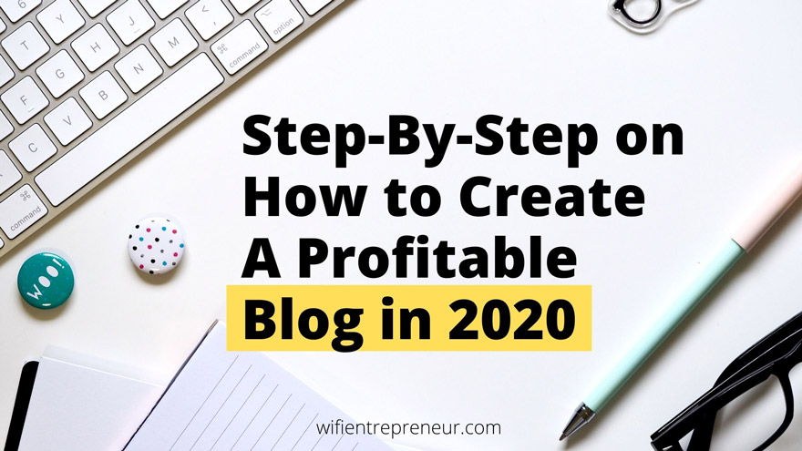 Step-By-Step on How to Create A Profitable Blog in 2020